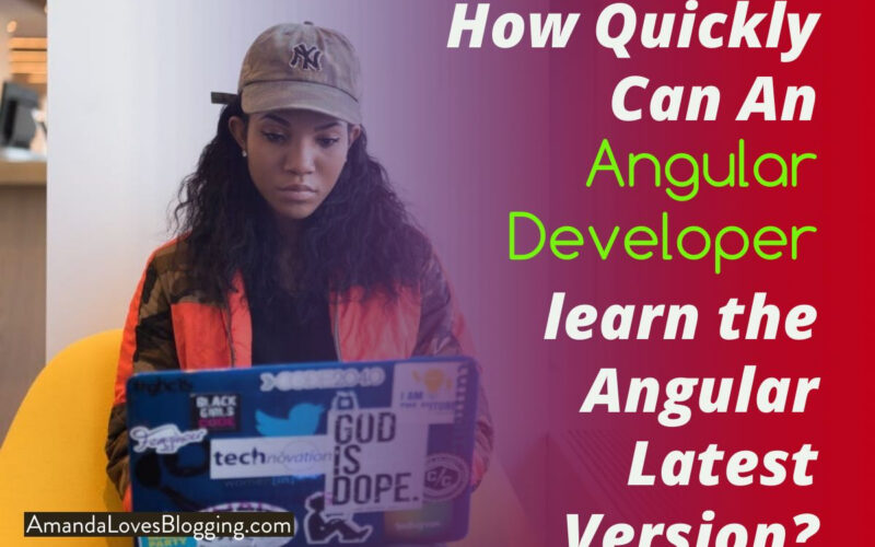 How Quickly Can An Angular Developer learn the Angular Latest Version?